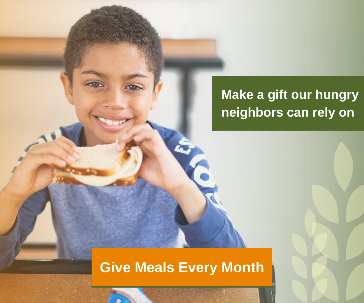 Make a gift our hungry neighbors can rely on. Give meals every month.