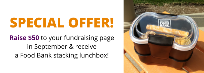 Special Offer! Raise $50 to your fundraising page in September & receive a Food Bank stacking lunchbox.